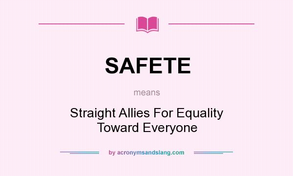 What does SAFETE mean? It stands for Straight Allies For Equality Toward Everyone