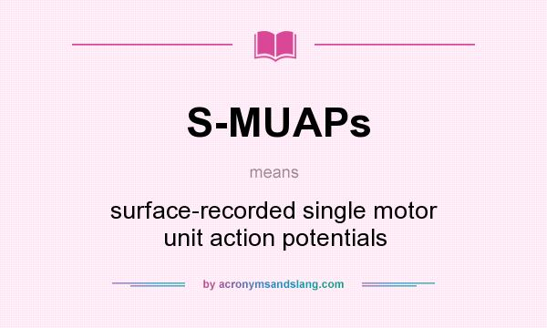 What does S-MUAPs mean? It stands for surface-recorded single motor unit action potentials