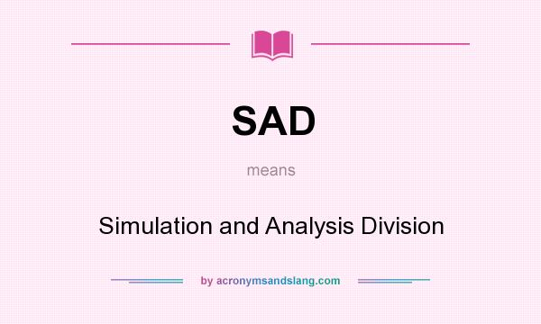 What does SAD mean? It stands for Simulation and Analysis Division