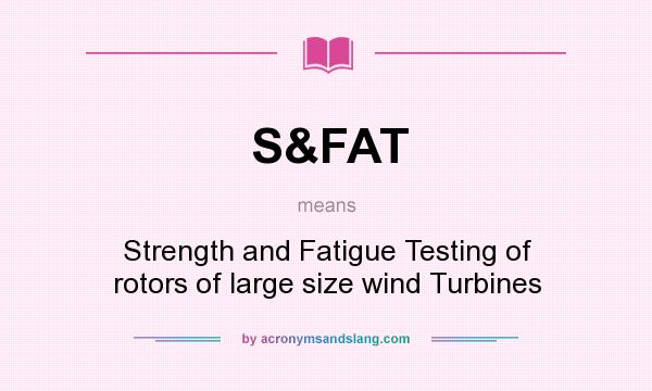 What does S&FAT mean? It stands for Strength and Fatigue Testing of rotors of large size wind Turbines