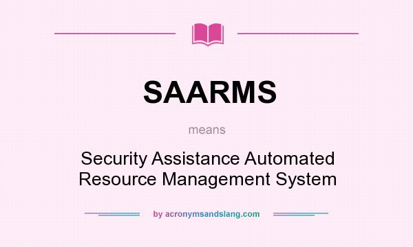 What does SAARMS mean? It stands for Security Assistance Automated Resource Management System