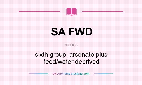 What does SA FWD mean? It stands for sixth group, arsenate plus feed/water deprived