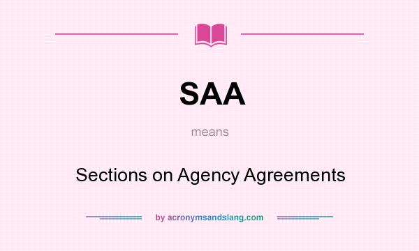 What does SAA mean? It stands for Sections on Agency Agreements