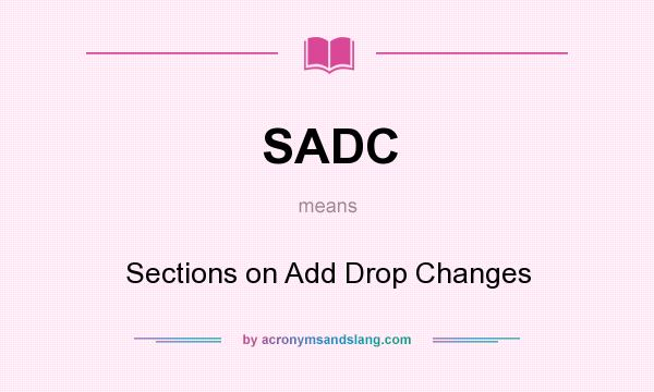 What does SADC mean? It stands for Sections on Add Drop Changes