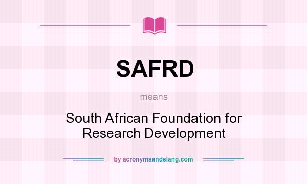 What does SAFRD mean? It stands for South African Foundation for Research Development