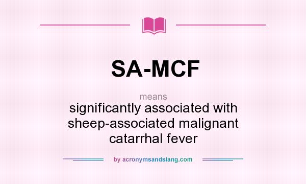 What does SA-MCF mean? It stands for significantly associated with sheep-associated malignant catarrhal fever