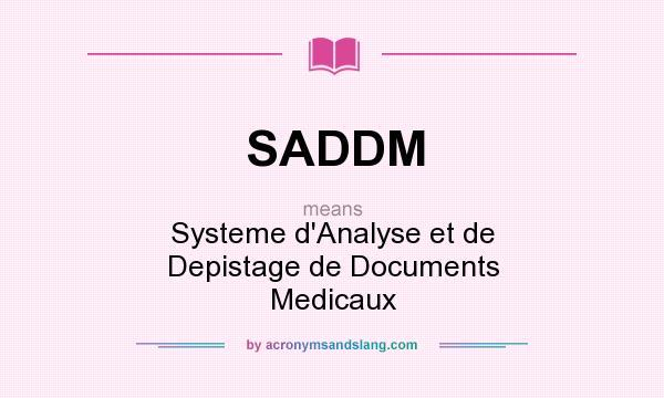 What does SADDM mean? It stands for Systeme d`Analyse et de Depistage de Documents Medicaux
