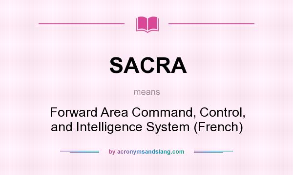 What does SACRA mean? It stands for Forward Area Command, Control, and Intelligence System (French)