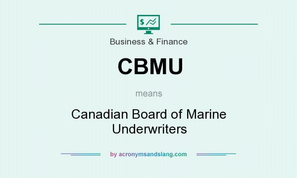 What does CBMU mean? It stands for Canadian Board of Marine Underwriters