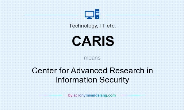 What does CARIS mean? It stands for Center for Advanced Research in Information Security