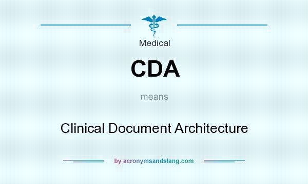 What does CDA mean? It stands for Clinical Document Architecture