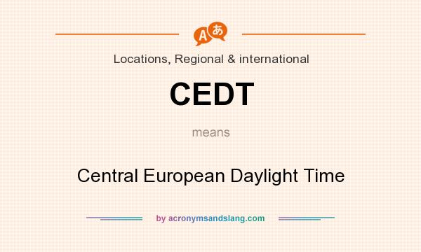 What does CEDT mean? It stands for Central European Daylight Time