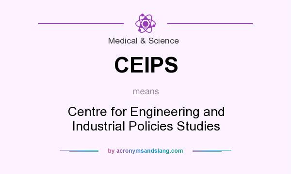 What does CEIPS mean? It stands for Centre for Engineering and Industrial Policies Studies