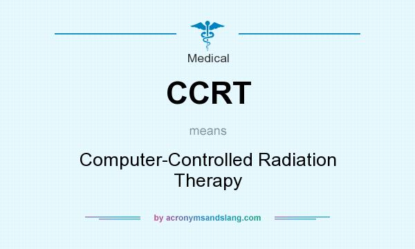 What does CCRT mean? It stands for Computer-Controlled Radiation Therapy