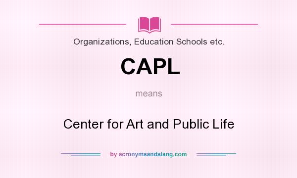 What does CAPL mean? It stands for Center for Art and Public Life