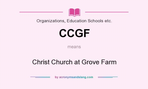 What does CCGF mean? It stands for Christ Church at Grove Farm