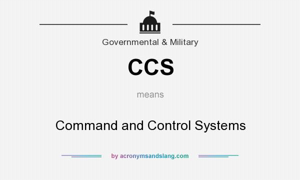 What does CCS mean? It stands for Command and Control Systems