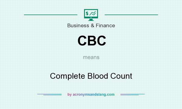 What does CBC mean? It stands for Complete Blood Count