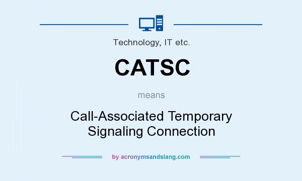 What does CATSC mean? It stands for Call-Associated Temporary Signaling Connection