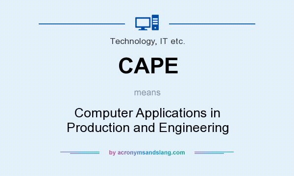 What does CAPE mean? It stands for Computer Applications in Production and Engineering