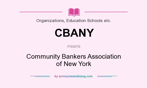 What does CBANY mean? It stands for Community Bankers Association of New York