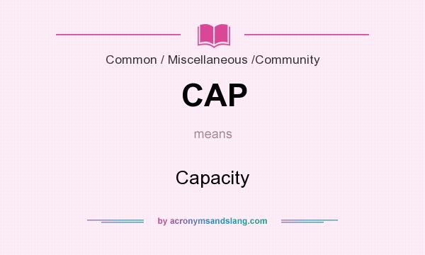 What does CAP mean? It stands for Capacity