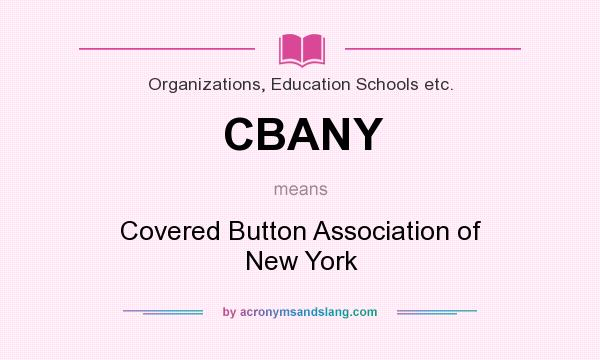 What does CBANY mean? It stands for Covered Button Association of New York
