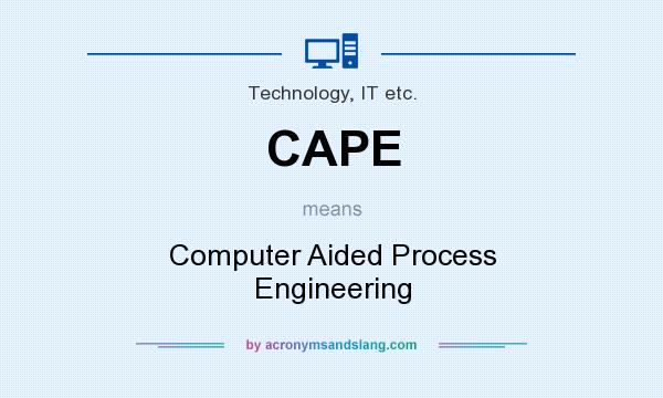 What does CAPE mean? It stands for Computer Aided Process Engineering