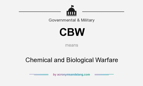 What does CBW mean? It stands for Chemical and Biological Warfare