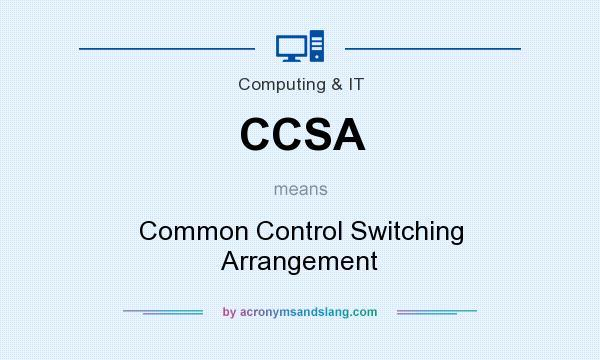 What does CCSA mean? It stands for Common Control Switching Arrangement