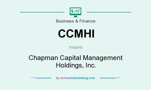 What does CCMHI mean? It stands for Chapman Capital Management Holdings, Inc.