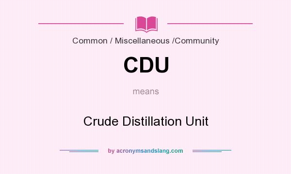 What does CDU mean? It stands for Crude Distillation Unit