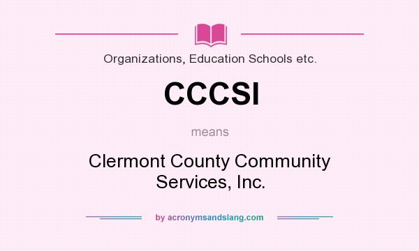 What does CCCSI mean? It stands for Clermont County Community Services, Inc.