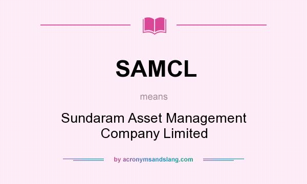 What does SAMCL mean? It stands for Sundaram Asset Management Company Limited
