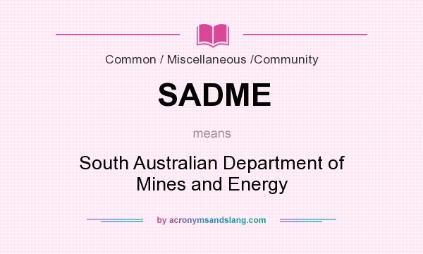 What does SADME mean? It stands for South Australian Department of Mines and Energy