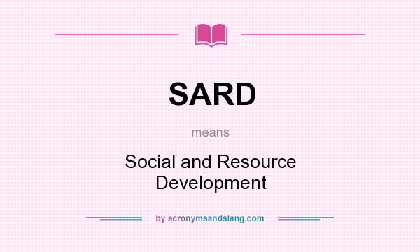 What does SARD mean? It stands for Social and Resource Development