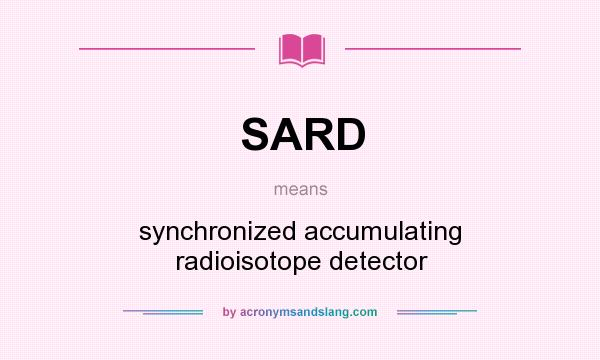 What does SARD mean? It stands for synchronized accumulating radioisotope detector