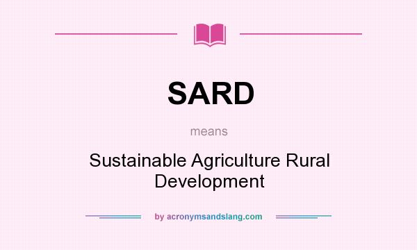 What does SARD mean? It stands for Sustainable Agriculture Rural Development