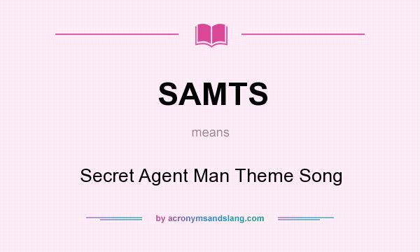 What does SAMTS mean? It stands for Secret Agent Man Theme Song