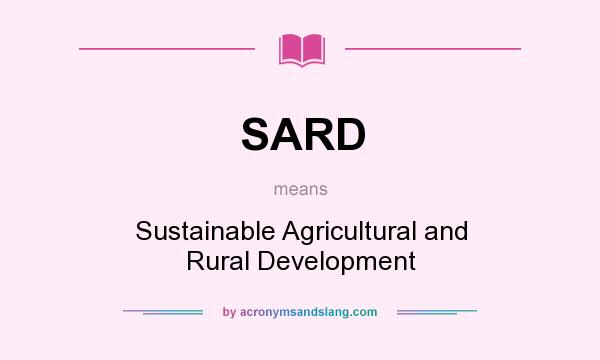 What does SARD mean? It stands for Sustainable Agricultural and Rural Development