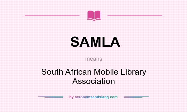 What does SAMLA mean? It stands for South African Mobile Library Association