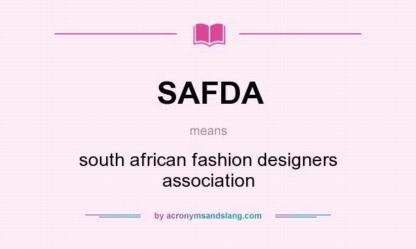 What does SAFDA mean? It stands for south african fashion designers association