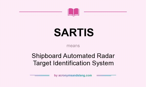 What does SARTIS mean? It stands for Shipboard Automated Radar Target Identification System