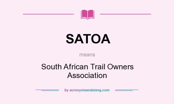 What does SATOA mean? It stands for South African Trail Owners Association