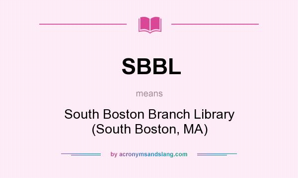 What does SBBL mean? It stands for South Boston Branch Library (South Boston, MA)