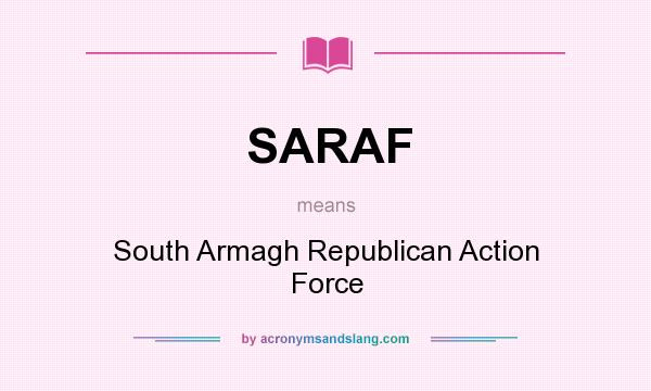 What does SARAF mean? It stands for South Armagh Republican Action Force