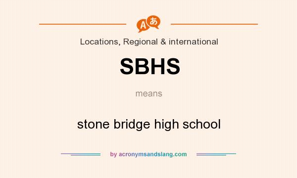 What does SBHS mean? It stands for stone bridge high school