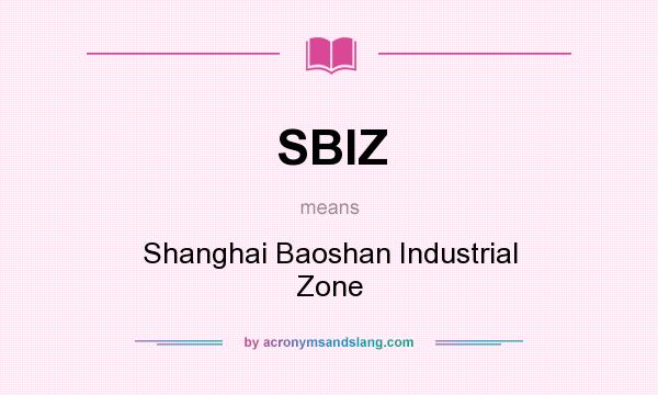 What does SBIZ mean? It stands for Shanghai Baoshan Industrial Zone