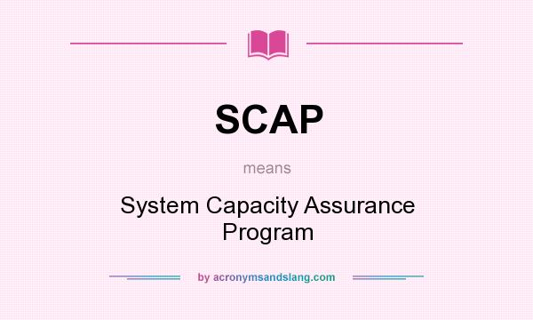 What does SCAP mean? It stands for System Capacity Assurance Program