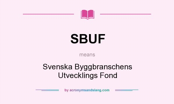 What does SBUF mean? It stands for Svenska Byggbranschens Utvecklings Fond